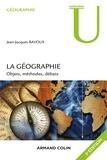 Jean-Jacques Bavoux - La géographie - Objets, méthodes, débats.