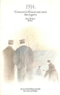 Jean-Jacques Becker - 1914 : comment les Français sont entrés dans la guerre - Contribution à l'étude de l'opinion publique, printemps-été 1914.