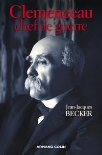 Jean-Jacques Becker - Clemenceau, chef de guerre.