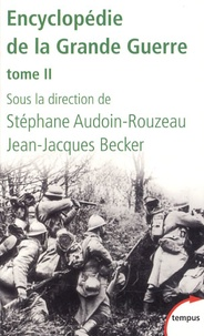 Jean-Jacques Becker et Stéphane Audoin-Rouzeau - Encyclopédie de la Grande Guerre - Tome 2.