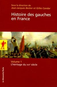 Jean-Jacques Becker et Gilles Candar - Histoire des gauches en France - Volume 1, L'héritage du XIXe siècle.