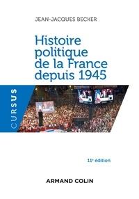 Jean-Jacques Becker - Histoire politique de la France depuis 1945 - 11e éd..