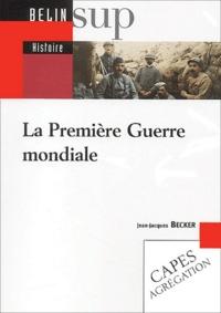 Jean-Jacques Becker - La Première Guerre mondiale.