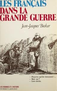 Jean-Jacques Becker et Georges Liébert - Les Français dans la Grande guerre.