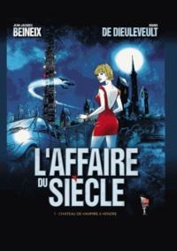Jean-Jacques Beineix et Bruno de Dieuleveult - L'Affaire du Siècle Tome 1 : Château de vampire à vendre.