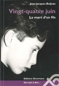 Jean-Jacques Beljean - Vingt-quatre juin - La mort d'un fils.