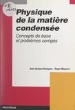 Jean-Jacques Benayoun et Roger Maynard - Physique de la matière condensée - Concepts de base et problèmes corrigés.