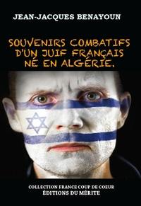 Jean-Jacques Benayoun - Souvenirs combatifs d'un Juif français né en Algérie.