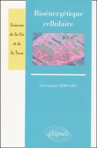Jean-Jacques Bernard - Bioénergétique cellulaire.