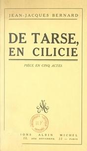 Jean-Jacques Bernard - De Tarse, en Cilicie... - Pièce en cinq actes.