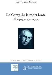 Jean-Jacques Bernard - Le Camp de la mort lente.