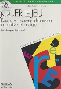 Jean-Jacques Bernhard et Sylviane Brun-Bourguignon - Jouer le jeu - Pour une nouvelle dimension éducative et sociale.