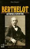 Jean Jacques - Berthelot - 1827-1907, autopsie d'un mythe.