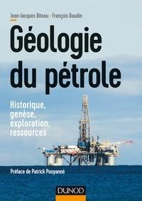 Jean-jacques Biteau et François Baudin - Géologie du pétrole - Historique, genèse, exploration, ressources.