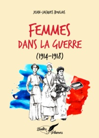 Jean-Jacques Boulais - Femmes dans la guerre (1914-1918).