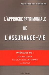 L'approche patrimoniale de l'assurance-vie - Jean-Jacques Branche |