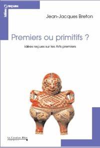 Idées reçues sur les arts premiers - Jean-Jacques Breton |