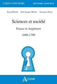 Jean-Jacques Brioist et Pascal Brioist - Sciences et société - France et Angleterre 1680-1789.