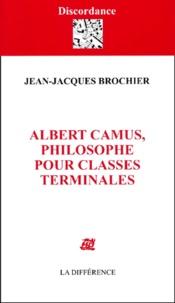Jean-Jacques Brochier - Albert Camus, philosophe pour classes terminales.