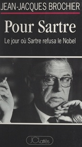 Jean-Jacques Brochier et Olivier Barrot - Pour Sartre - Le jour où Sartre refusa le Nobel.
