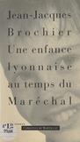 Jean-Jacques Brochier - Une enfance lyonnaise au temps du Maréchal.
