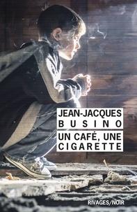 Jean-Jacques Busino - Un café, une cigarette.