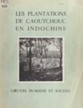 Jean-Jacques Camus - Les plantations de caoutchouc en Indochine.