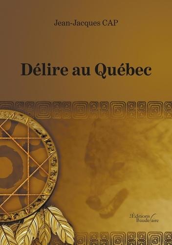 Jean-Jacques Cap - Délire au Québec.