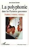 Jean-Jacques Casteret - La polyphonie dans les Pyrénées gasconnes - Tradition, évolution, résilience.