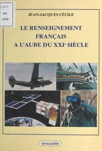 Jean-Jacques Cécile - Le renseignement français à l'aube du XXIe siècle.