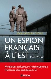 Jean-Jacques Cécile - Un espion français à l'Est.
