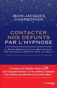 Jean-Jacques Charbonier - Contacter nos défunts par l'hypnose - La TransCommunication Hypnotique, une nouvelle thérapie pour le deuil.