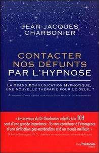 Contacter nos défunts par l'hypnose- La Trans Communication Hypnotique : une nouvelle thérapie pour le deuil - Jean-Jacques Charbonier |