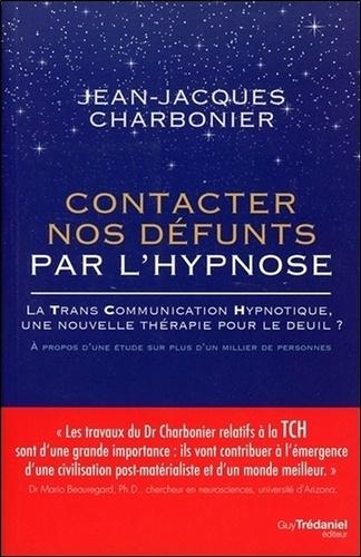 Jean-Jacques Charbonier - Contacter nos défunts par l'hypnose - La Trans Communication Hypnotique : une nouvelle thérapie pour le deuil.