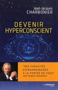 Jean-Jacques Charbonier - Devenir hyperconscient.