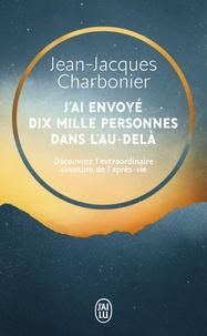 Jean-Jacques Charbonier - J'ai envoyé dix mille personnes dans l'Au-Delà - L'incroyable aventure d'un concept inouï racontée par ceux qui l'ont vécue.