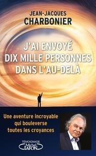 Jean-Jacques Charbonier - J'ai envoyé dix mille personnes dans l'au-delà.