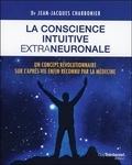 Jean-Jacques Charbonier - La conscience intuitive extraneuronale - Un concept révolutionnaire désormais reconnu par la médecine.
