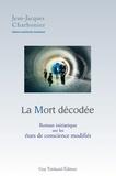 Jean-Jacques Charbonier - La mort décodée - Roman initiatique sur les états de conscience modifiés..