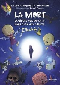 Jean-Jacques Charbonier - La mort expliquée aux enfants mais aussi aux adultes.