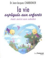Jean-Jacques Charbonier - La vie expliquée aux enfants mais aussi aux adultes.