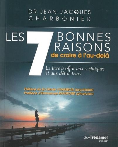 Jean-Jacques Charbonier - Les 7 bonnes raisons de croire en l'au-delà.