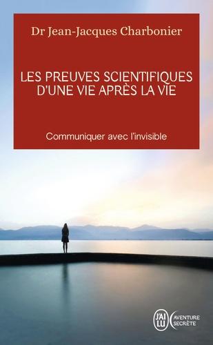 Jean-Jacques Charbonier - Les preuves scientifiques d'une vie après la vie - Communiquer avec l'invisible.
