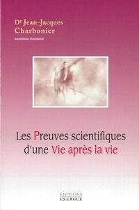 Jean-Jacques Charbonier - Les preuves scientifiques d'une vie après la vie.