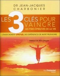 Jean-Jacques Charbonnier - Les 3 clés pour vaincre les pires épreuves de la vie - L'enseignement spirituel des expériences de mort provisoire.