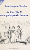 "Jean-Jacques Chardin - ""As you like it"" ou Le palimpseste du sens."