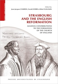 Jean-Jacques Chardin et Rémi Vuillemin - Strasbourg and the English Reformation - Alsatian contributions to the formation of the church of England.