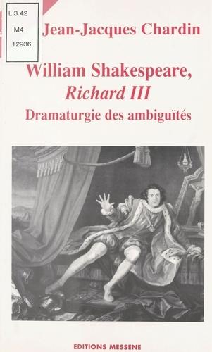 WILLIAM SHAKESPEARE, RICHARD III. Dramaturgie des ambiguïtés