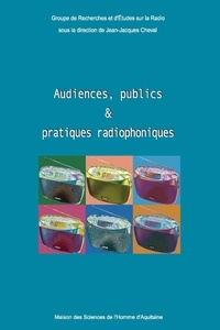 Jean-Jacques Cheval et  Collectif - Audiences, publics et pratiques radiophoniques.