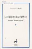 Jean-Jacques Cheval - Les radios en France - Histoire, état et enjeux.